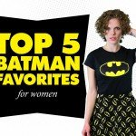Top 5 Batman Favorites for Women
